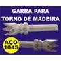 Garra Para Torno De Madeira Aço 1045