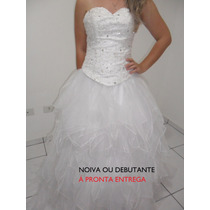Lindo Vestido Para Noiva Ou Debutante 15 Anos A Pronta Entre