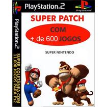 Patch Ps2 - + De 600 Jogos De Super Nitendo - Frete Grátis