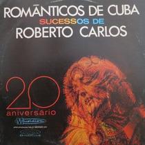 Lp Romãnticos De Cuba Sucessos De Roberto Carlos Vinil Raro