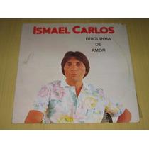 Ismael Carlos - Briguinha De Amor - 1985 - Lp Vinil