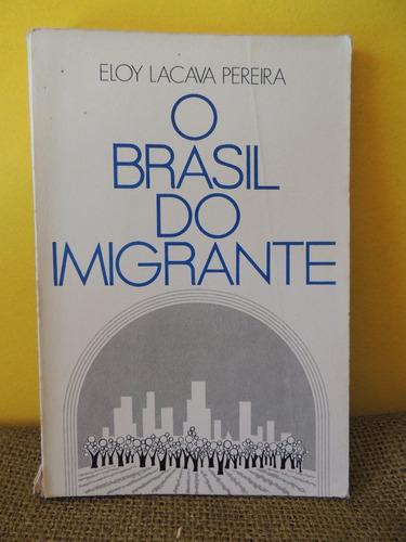 Livro O Brasil Do Imigrante - Eloy Lacava Pereira Original