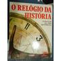 Livro O Relógio Da História Evolução Da Vida Cotidiana