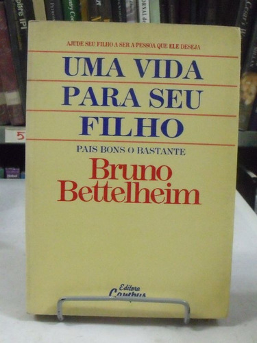 Uma Vida Para Seu Filho - Bruno Bettelheim Original