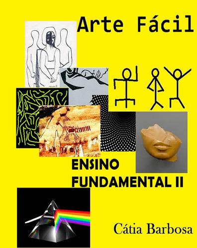 Arte Fácil- Ensino Fundamental 2 (cátia Barbosa)