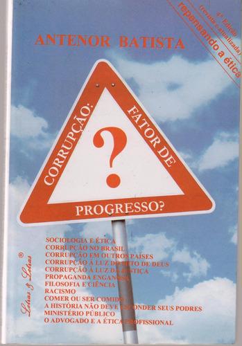 Corrupção, Fator De Desenvolvimento? - Antenor Batista Original