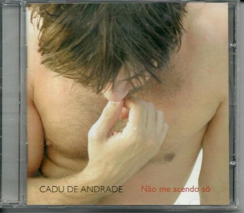 Cd Cadu De Andrade - Não Me Acendo Só, Noco Lacrado Original