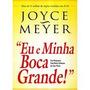 Eu E Minha Boca Grande Joyce Meyer Livro