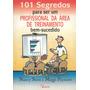 101 Segredos Para Ser Profissional Da Área De Treinamento