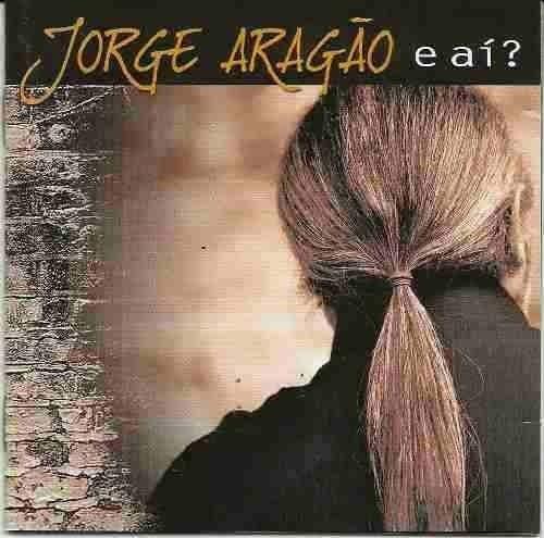 Cd Jorge Aragão E Ai ? Original