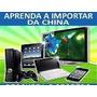 Curso Importação 100% Vídeos Fornecedores Brasil Usa China