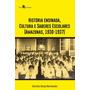 História Ensinada, Cultura E Saberes Escolares (amazonas, 1