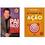 Kit Livros Pai Rico Pai Pobre O Poder Da Ação