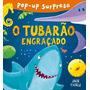 Livro Da Coleção Pop Up Surpesa O Tubarão Engraçado