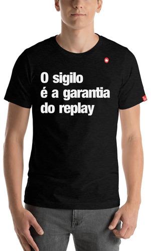 Camiseta Com Frase O Sigilo É A Garantia Do Replay