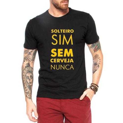 Camisa Frases Engraçadas Solteiro Sim Sem Cerveja Nunca