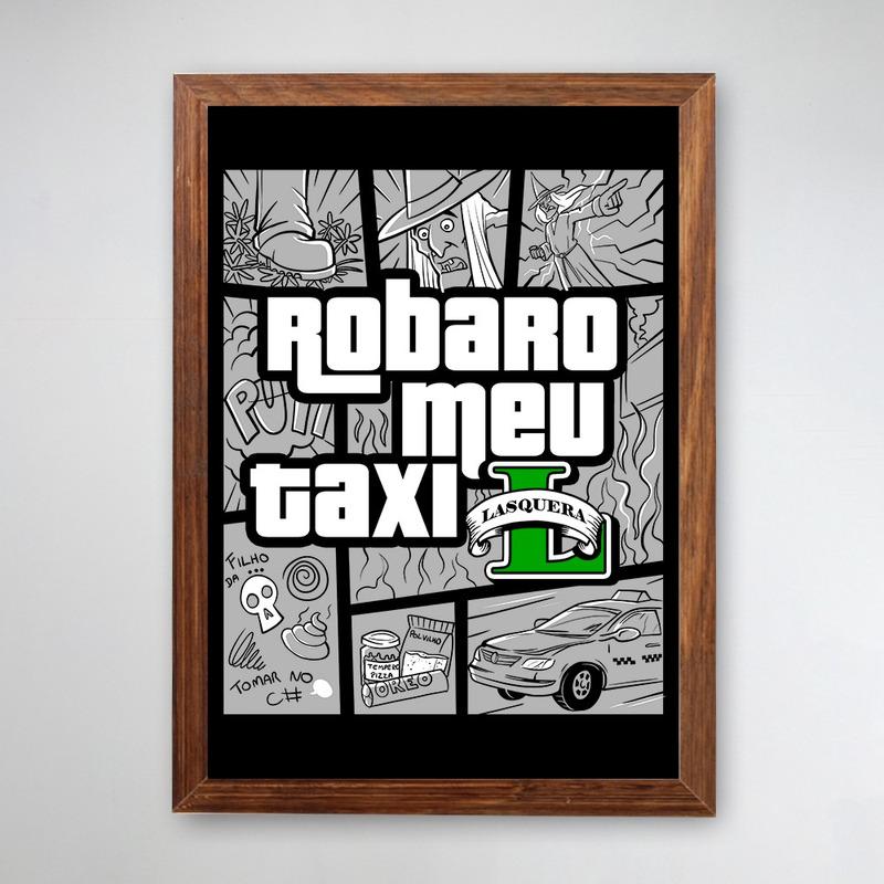 PÔSTER COM MOLDURA - ROBARO MEU TAXI
