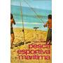 Livro Pesca Esportiva Marítima (praias, Costões E Canais)