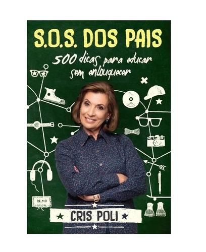 Sos Dos Pais 500 Dicas Para Educar Sem Enlouquecer Cris Pol Original
