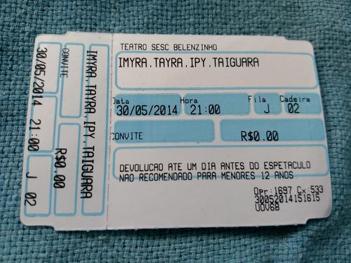 Ingresso Convite Imyra Tayra Ipy Taiguara 2014 Sesc Belenzin Original