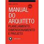 Manual Do Arquiteto: Planejamento, Dimens. E Projeto