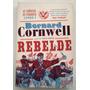 As Crônicas De Starbuck 1: Rebelde Bernard Cornwell