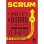 Livro Scrum A Arte Fazer Dobro Do Trabalho Metade Do Tempo