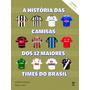 Historia Das Camisas Dos 12 Times Do Brasil Vol 02