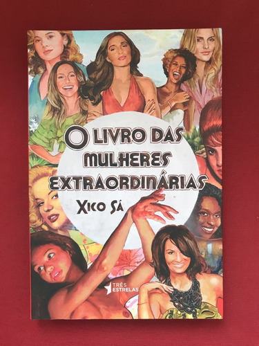 Livro- O Livro Das Mulheres Extraordinárias - Xico Sá- Semin Original