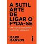 Livro A Sutil Arte De Ligar O Foda se Mark Manson
