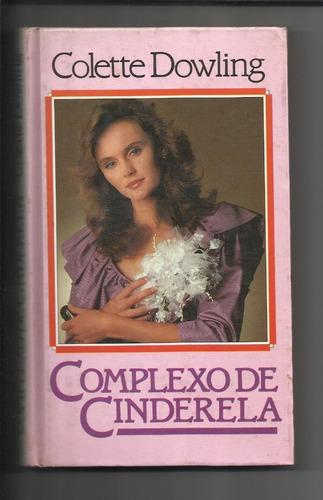 Livro: Complexo De Cinderela - Capa Dura - Colette Dowling Original