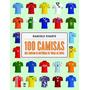 100 Camisas Que Contam As Histórias De Todas As Copas