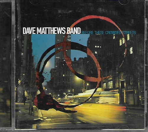 Cd - Dave Matthews Band - Before These Crowded Streets - Lac Original
