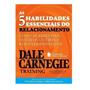 As 5 Habilidades Essenciais Do Relacionamento Dale Carnegie
