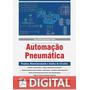Automação Pneumática Projetos, Dimensionamento E Análi
