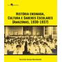 Historia Ensinada, Cultura E Saberes Escolares Amazonas (1