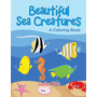 Beautiful Sea Creatures (a Coloring Book)