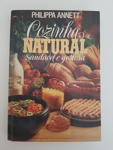 Livro Cozinha Natural Saudável E Gostosa - Philippa Annett Original