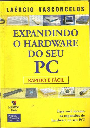 Expandindo O Hardware Do Seu Pc Original