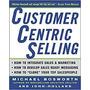 Customer Centric Selling Michael T. Boswort