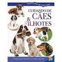 Livro Cuidando De Cães & Filhotes Todo Livro