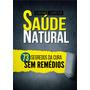 O Grande Livro Da Saúde Natural Os 73 Segredos Da Cura