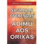 Sagradas Oferendas Adimú Aos Orixás batista D' Obaluayê