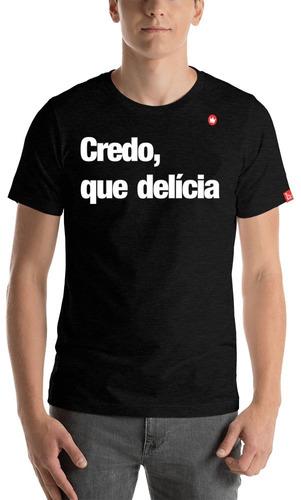Camiseta Camisa Blusa Com Frase Credo Que Delicia
