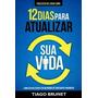 12 Dias Para Atualizar Sua Vida Tiago Brunet Editora Vida