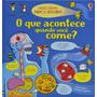 Livros Infantis O Que Acontece Quando Você Come?: Abra E
