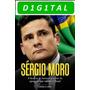 Sérgio Moro A História Do Homem Por Trás Da Operaçã