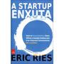 A Startup Enxuta Como Os Empreendedores Atuais Utilizam A