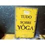 Tudo O Que Voce Nunca Quis Saber Sobre Yoga E Jamais Teve...