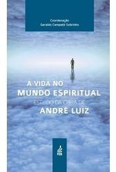 Vida No Mundo Espiritual (a): Estudo Da Obra De André Luiz Original